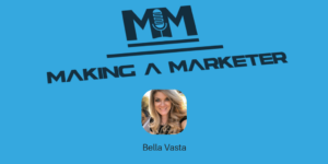 Making a Marketer Podcast - Episode 35 with Bella Vasta